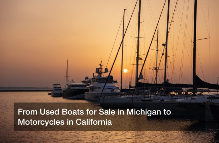 From Used Boats for Sale in Michigan to Motorcycles in California
