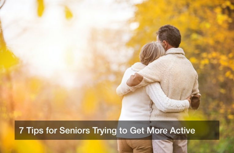 7 Tips for Seniors Trying to Get More Active