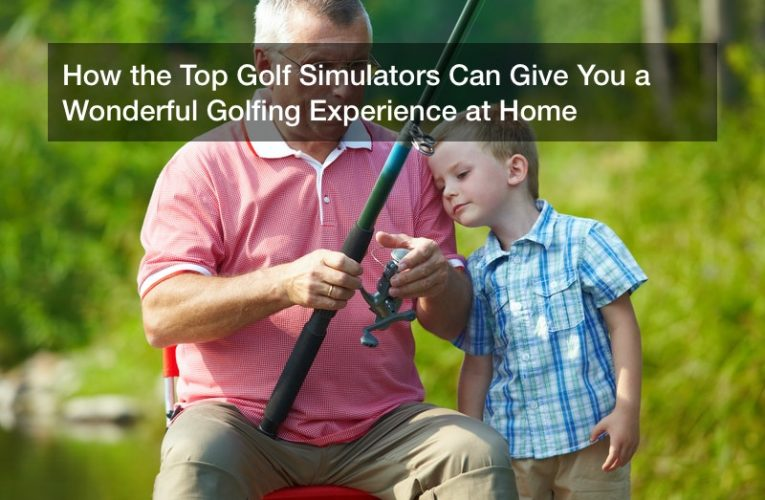 How the Top Golf Simulators Can Give You a Wonderful Golfing Experience at Home