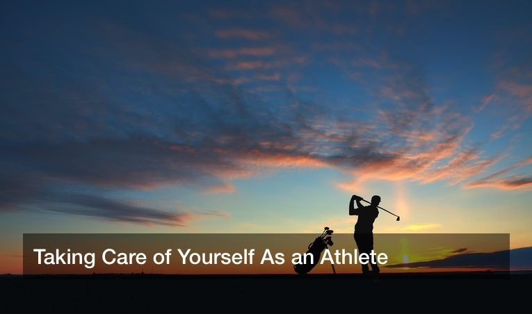Taking Care of Yourself As an Athlete