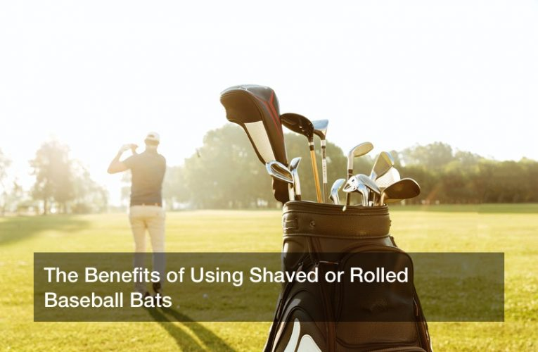 The Benefits of Using Shaved or Rolled Baseball Bats
