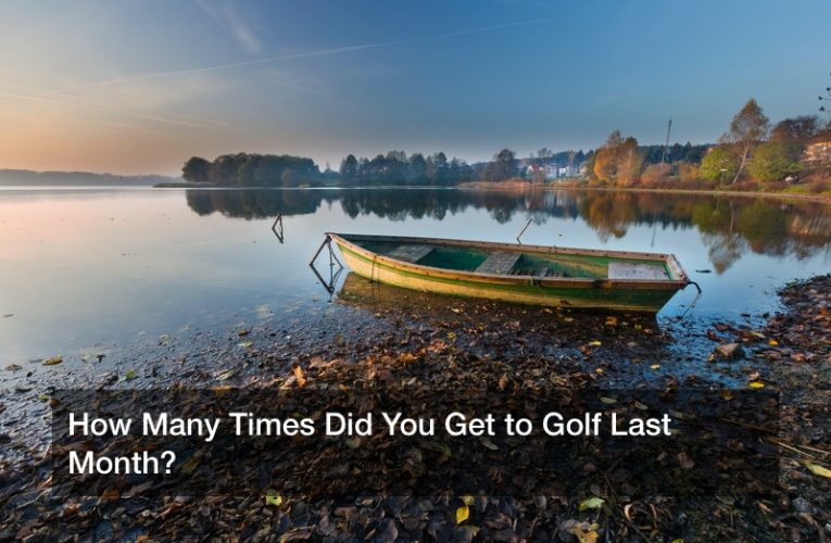 How Many Times Did You Get to Golf Last Month?