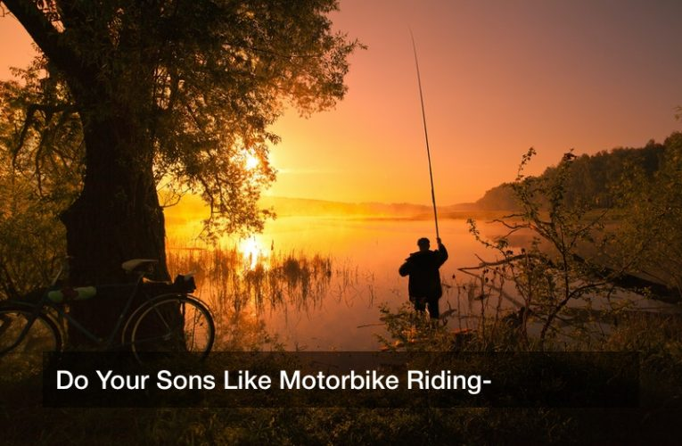 Do Your Sons Like Motorbike Riding?
