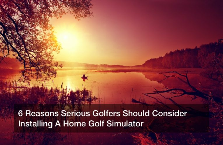 6 Reasons Serious Golfers Should Consider Installing A Home Golf Simulator