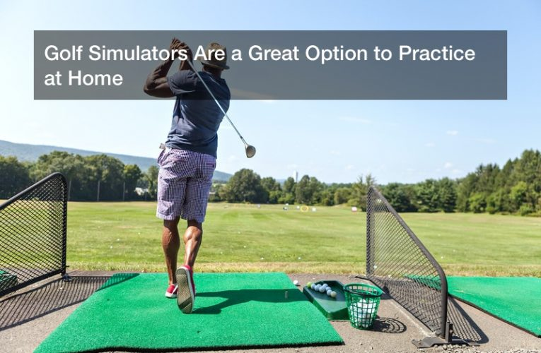 Golf Simulators Are a Great Option to Practice at Home