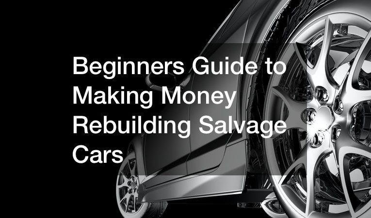 Beginners Guide to Making Money Rebuilding Salvage Cars